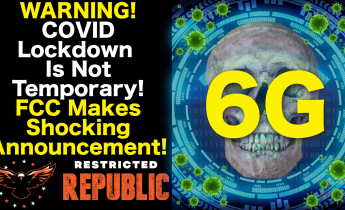 Warning – COVID Lockdown Is Not Temporary – FCC Makes Shocking Announcement!
