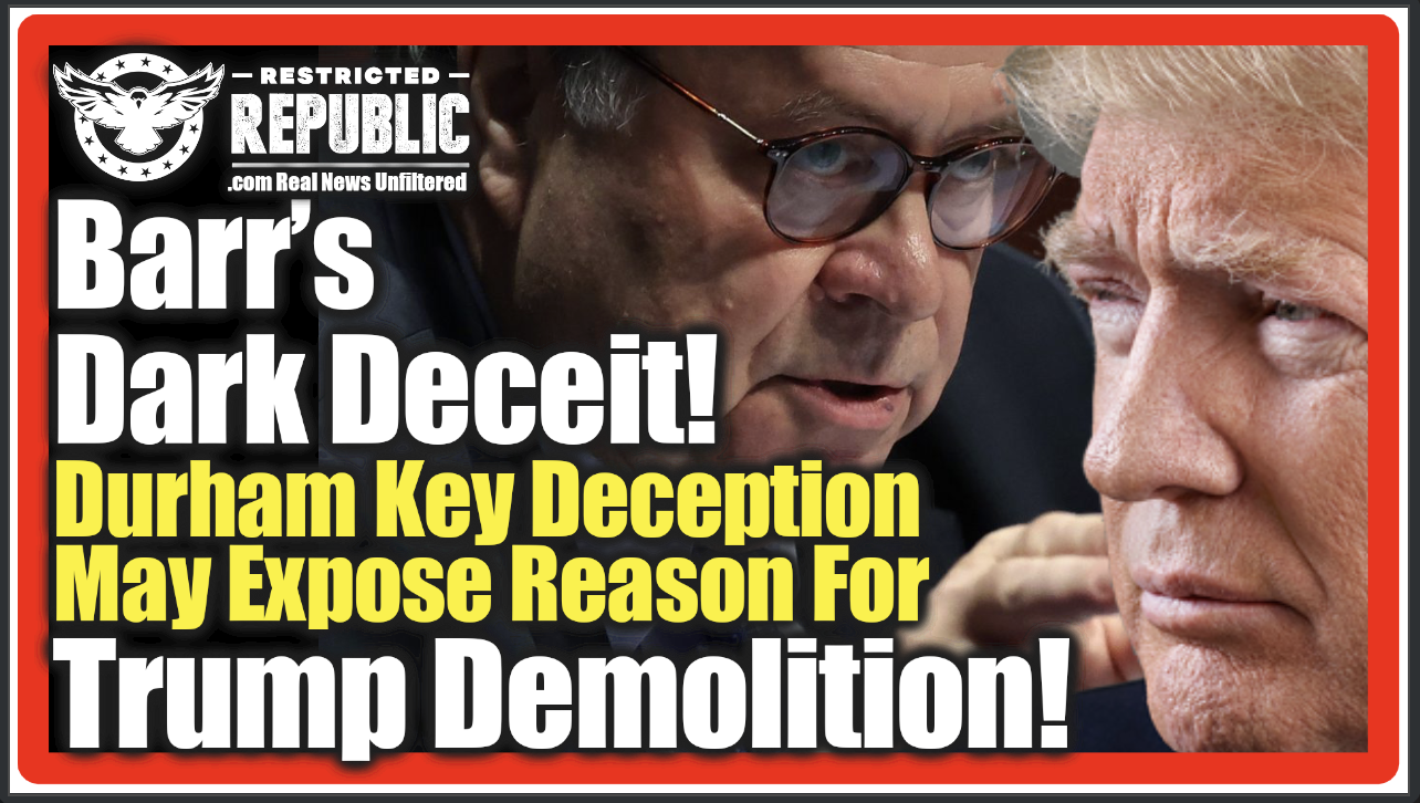 Trump Deceived By Barr Bombshell! If You Missed His Covert Durham Deception You Missed Everything!