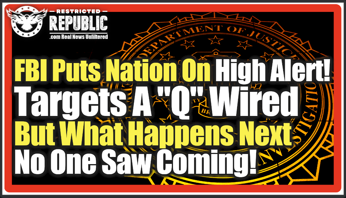 "FBI Puts Nation on High Alert! Targets a ""Q"" Wired... but What Happens Next, No One Saw Coming!"