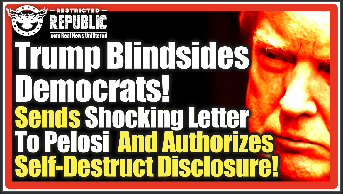 Overnight, Trump Blindsides Democrats! Sends Shocking Letter to Pelosi & Authorizes Self-Destruct Disclosure!