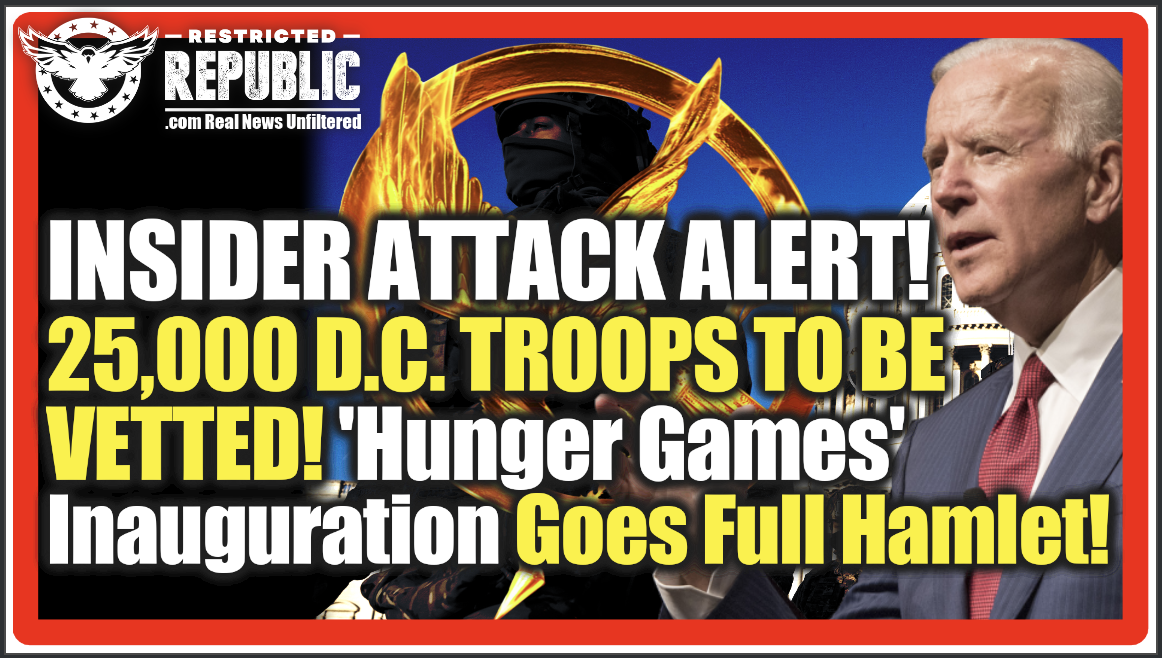 Insider Attack Alert! 25,000 D.C. Troops Immediately To Be Vetted! 'Hunger Games' Inauguration Goes Full Hamlet!