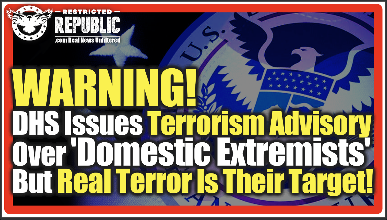 Warning! Arrests Have Begun! DHS Issues Terrorism Advisory Over 'Domestic Extremists' And Now Their Coming For Us!