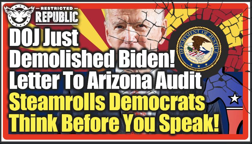 DOJ Just Demolished Biden! Letter To Arizona Audit Steamrolls Democrats…Think Before You Speak