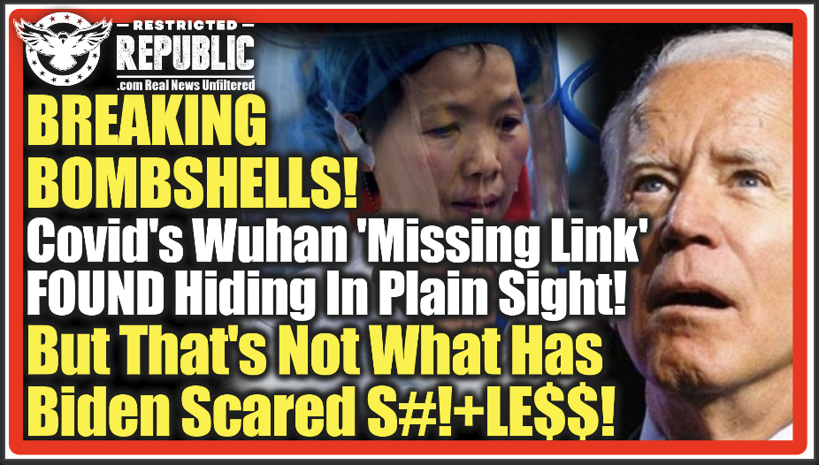 Breaking Bombshells! Covid's Wuhan 'Missing Link' Found Hiding In Plain Sight! But That's Not What Has Biden Scared S#!+Le$$!