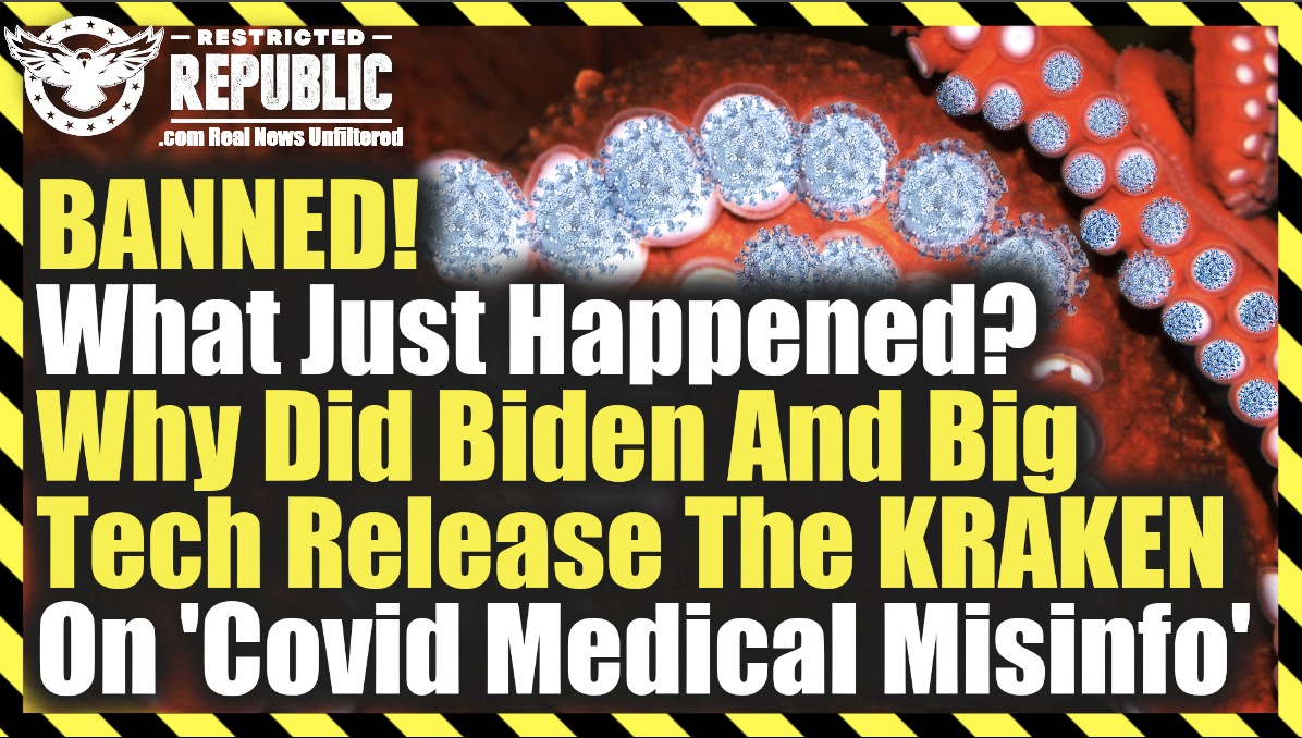 BANNED! What Just Happened? Why Made Biden And Big Tech DESPERATELY Release The KRAKEN On 'Covid Medical Misinfo'