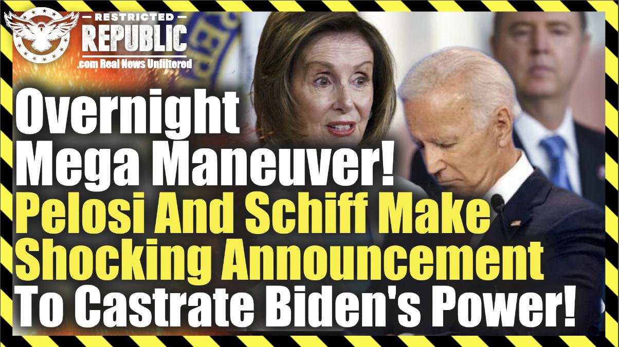 Overnight Mega Maneuver! Pelosi And Schiff Make Shocking Announcement To Castrate Biden's Power!